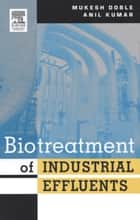 Biotreatment of Industrial Effluents ebook by Mukesh Doble, Anil Kumar