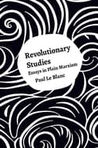 Revolutionary Studies - Theory, History, People ebook by Paul Le Blanc