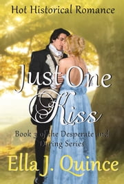 Just One Kiss - Desperate and Daring Series, #3 ebook by Ella J. Quince