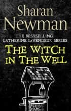 The Witch in the Well - Number 10 in series eBook by Sharan Newman