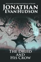 The Druid and His Crow ebook by Jonathan Evan Hudson