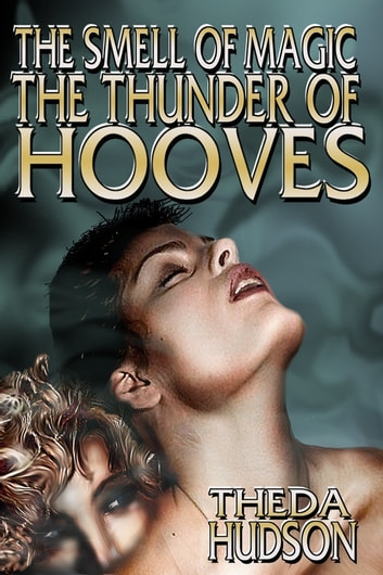 The Smell of Magic, the Thunder of Hooves ebook by Theda Hudson