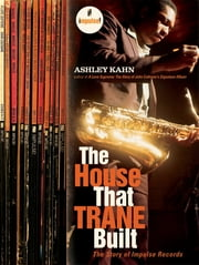 The House That Trane Built: The Story of Impulse Records ebook by Ashley Kahn
