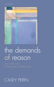 The Demands of Reason: An Essay on Pyrrhonian Scepticism ebook by Casey Perin