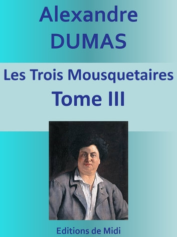 Les Trois Mousquetaires - Tome III ebook by Alexandre DUMAS
