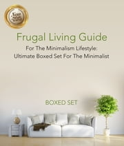 Frugal Living Guide For The Minimalism Lifestyle- Ultimate Boxed Set For The Minimalist - 3 Books In 1 Boxed Set ebook by Speedy Publishing