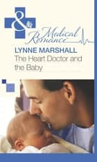 The Heart Doctor and the Baby (Mills & Boon Medical) ebook by Lynne Marshall