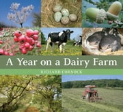 A Year on a Dairy Farm ebook by Richard Cornock