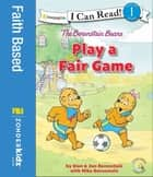 The Berenstain Bears Play a Fair Game ebook by Stan and Jan Berenstain w/ Mike Berenstain
