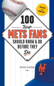 100 Things Mets Fans Should Know & Do Before They Die ebook by Matthew Silverman,Matthew Silverman