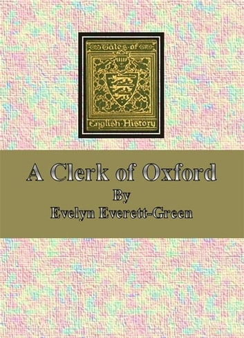A Clerk of Oxford ebook by Evelyn Everett-green