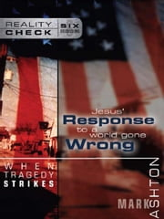 When Tragedy Strikes - Jesus' Response to a World Gone Wrong ebook by Mark Ashton