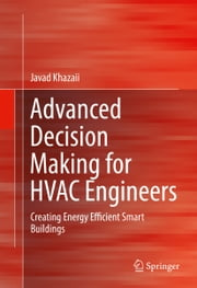 Advanced Decision Making for HVAC Engineers - Creating Energy Efficient Smart Buildings ebook by Javad Khazaii