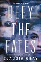 Defy the Fates ebook by Claudia Gray