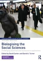 Biologising the Social Sciences - Challenging Darwinian and Neuroscience Explanations ebook by David Canter, David Turner