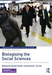 Biologising the Social Sciences - Challenging Darwinian and Neuroscience Explanations ebook by David Canter,David Turner