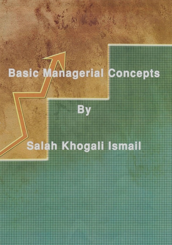 BASIC MANAGERIAL CONCEPTS ebook by Dr. SALAH KHOGALI ISMAIL