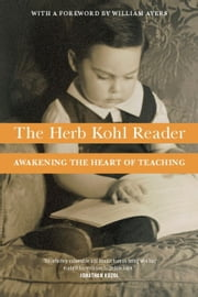 The Herb Kohl Reader - Awakening the Heart of Teaching ebook by Herbert Kohl,William Ayers