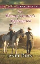 The Bounty Hunter's Redemption (Mills & Boon Love Inspired Historical) ebook by Janet Dean