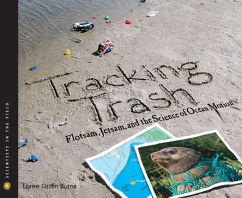 Tracking Trash - Flotsam, Jetsam, and the Science of Ocean Motion eBook by Loree Griffin Burns