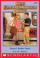 The Baby-Sitters Club #99: Stacey's Broken Heart ebook by Ann M. Martin