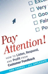 Pay Attention! - How to Listen, Respond, and Profit from Customer Feedback ebook by Ann Thomas,Jill Applegate