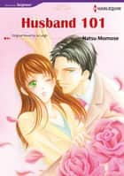 HUSBAND 101 (Harlequin Comics) - Harlequin Comics ebook by Jo Leigh, Natu Momose