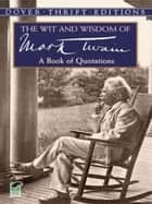 The Wit and Wisdom of Mark Twain - A Book of Quotations ebook by Mark Twain