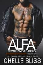 ALFA P.I. Volume 1 ebook by Chelle Bliss