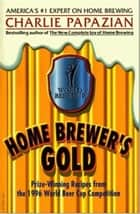 Home Brewer's Gold - Prize-Winning Recipes from the 1996 World Beer Cup Competition ebook by Charlie Papazian