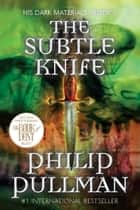The Subtle Knife: His Dark Materials eBook par Philip Pullman