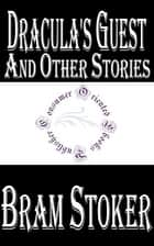 Dracula's Guest and Other Stories eBook by Bram Stoker