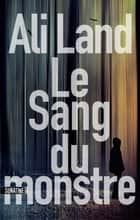 Le sang du monstre ebook by Ali LAND, Pierre SZCZECINER