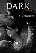Dark feeling - 3 - Condamnée ebook by Tasha Lann