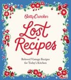 Betty Crocker Lost Recipes - Beloved Vintage Recipes for Today's Kitchen ebook by Betty Crocker