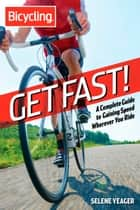 Get Fast! - A Complete Guide to Gaining Speed Wherever You Ride ebook by