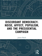DISCORDANT+DEMOCRACY:NOISE,AFFECT,POPULISM,AND+THE+PRESIDENTIAL+CAMPAIGN