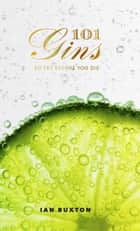 101 Gins - To Try Before You Die ebook by Ian Buxton