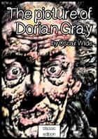 The picture of Dorian Gray - Illustrated edition ebook by Oscar Wilde