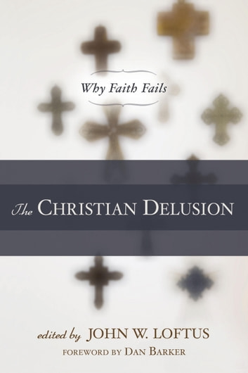 The Christian Delusion - Why Faith Fails ebook by