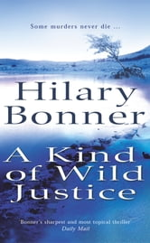 A Kind Of Wild Justice ebook by Hilary Bonner