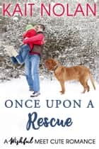 Once Upon A Rescue - A Wishful Meet Cute Romance ebook by Kait Nolan