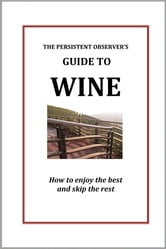The Persistent Observer's Guide to Wine - Enjoy the best and skip the rest ebook by J.P. Bary
