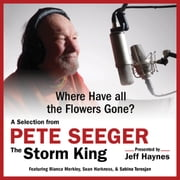 Where Have all the Flowers Gone? - A Selection from Pete Seeger: The Storm King audiobook by Pete Seeger