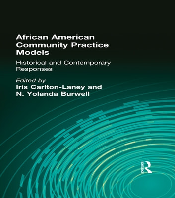 African American Community Practice Models - Historical and Contemporary Responses ebook by Iris Carlton-Laney,N Yolanda Burwell