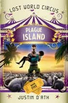Plague Island - The Lost World Circus (Book 5) ebook by Justin D'Ath