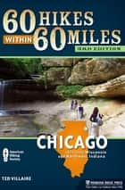 60 Hikes Within 60 Miles: Chicago - Including Wisconsin and Northwest Indiana ebook by Ted Villaire