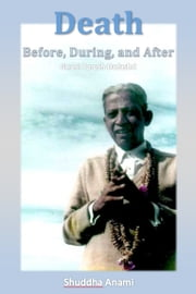 Death: Before, During and After - Gnani Purush Dadashri ebook by Shuddha Anami