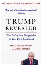 Trump Revealed - An American Journey of Ambition, Ego, Money, and Power ebook by Michael Kranish, Marc Fisher