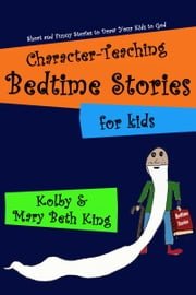 Character-Teaching Bedtime Stories for Kids ebook by Kolby & Mary Beth King